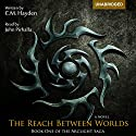 The Reach Between Worlds: The Arclight Saga, Book 1 Audiobook by C. M. Hayden Narrated by John Pirhalla