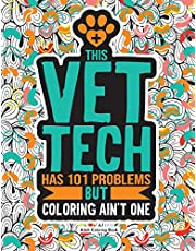 Vet Tech Adult Coloring Book: A Funny & Snarky Veterinary Technician Gift For Women, Men and Students.