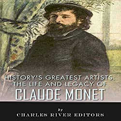History's Greatest Artists: The Life and Legacy of Claude Monet