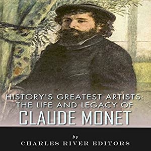 History's Greatest Artists: The Life and Legacy of Claude Monet Audiobook