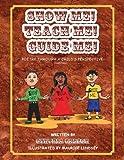 Show Me! Teach Me! Guide Me!, Cynthia Gadson, 1625633653