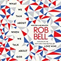 What We Talk About When We Talk About God Audiobook by Rob Bell Narrated by Rob Bell