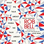 What We Talk About When We Talk About God | Rob Bell