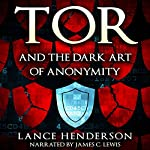 Tor and the Dark Art of Anonymity: How to Be Invisible from NSA Spying | Lance Henderson