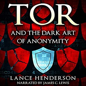 Tor and the Dark Art of Anonymity: How to Be Invisible from NSA Spying Audiobook