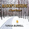 Mason's Missing: A Tuper Mystery, Book 1 Audiobook by Teresa Burrell Narrated by John Bell
