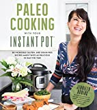 #8: Paleo Cooking With Your Instant Pot: 80 Incredible Gluten- and Grain-Free Recipes Made Twice as Delicious in Half the Time