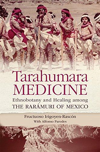 Tarahumara Medicine: Ethnobotany and Healing among the Rarámuri of Mexico (Recovering Languages & Literacies of the Americas) by University of Oklahoma Press