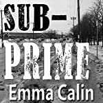 Sub-Prime (The Love In A Hopeless Place Collection Book 1) | Emma Calin