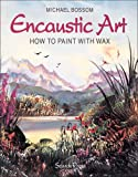 Encaustic Art: How to Paint With Wax