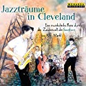 Jazzträume in Cleveland: Eine musikalische Reise durch die Zauberwelt des Saxophons Hörbuch von Kim Märkl Gesprochen von: August Zirner,  Fourscoure