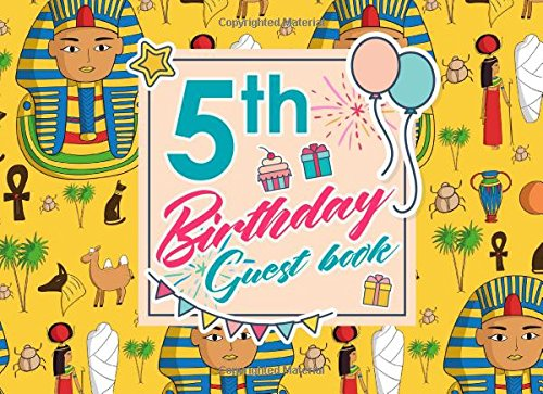 5th Birthday Guest Book: Birthday Girl Guest Book, Guest Book For Visitors, Blank Guest Book Lined, Guest Sign In For Birthday, Cute Ancient Egypt Pyramids Cover (Volume 13) pdf