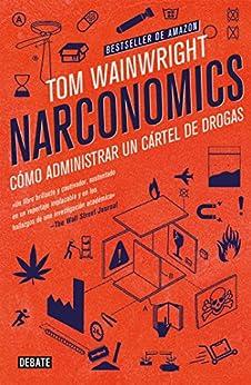 Narconomics: Cómo administrar un cartel de la droga (Spanish Edition)