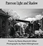 Paterson Light and Shadow tells the stories in poetry and photography of Paterson, New Jersey, from one of the most gifted poets, Maria Mazziotti Gillan, and fine art photographer Mark Hillringhouse, who together have spent a lifetime living, grow...