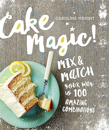 - Cake Magic!: Mix & Match Your Way to 100 Amazing Combinations