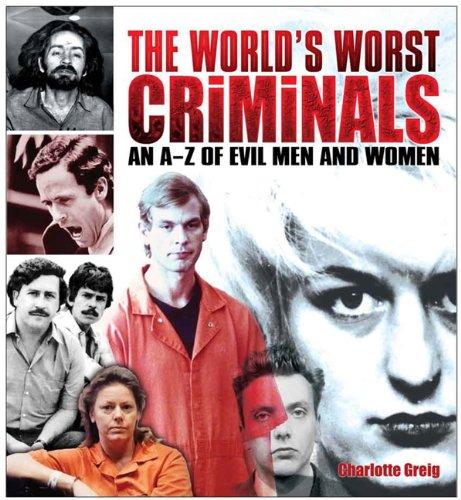 Read Online The World's Worst Criminals: An A-Z of Evil Men and Women pdf epub