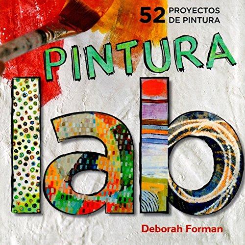 Descargar Libro Laboratorio De Pintura. 52 Proyectos De Pintura Deborah Forman