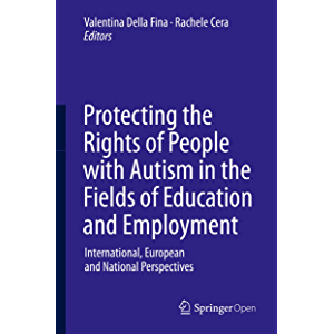 Protecting the Rights of People with Autism in the Fields of Education and Employment: International, European and…