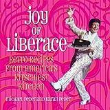 Joy of Liberace: Retro Recipes from America's Kitschiest Kitchen