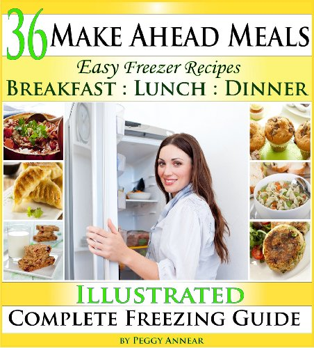 (Make Ahead Meals: Easy Freezer Recipes to Make Ahead for Cooking Breakfast, Lunch and Dinner Including Crockpot Freezer Meals)