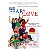 From Fear to Love: Your Essential Guide to Parenting Adopted and Foster Children