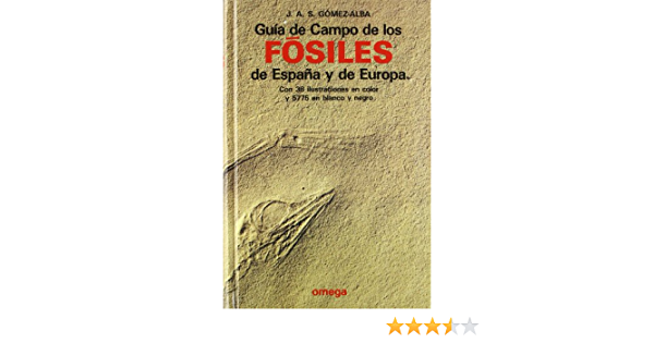 GUIA DE CAMPO FOSILES ESPAÑA Y EUROPA GUIAS DEL NATURALISTA-FÓSILES: Amazon.es: GOMEZ-ALBA RUIZ, JULIO: Libros