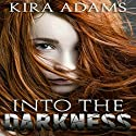 Into the Darkness: Darkness Falls Series, Book 1 Audiobook by Kira Adams Narrated by Lori Faiella