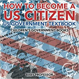 How to Become a US Citizen - US Government Textbook / Children's Government Books