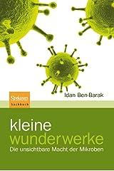 Kleine Wunderwerke: Die unsichtbare Macht der Mikroben Paperback