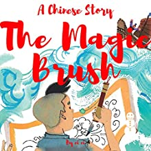 A Chinese Story: The Magic Brush Audiobook by ci ci Narrated by Omri Rose