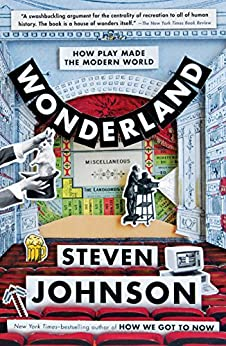 Wonderland: How Play Made the Modern World by [Johnson, Steven]