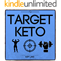 Target Keto: The Targeted Ketogenic Diet for Low Carb Athletes to Burn Fat Fast, Build Lean Muscle Mass and Increase Performance (Simple Keto Book 3)