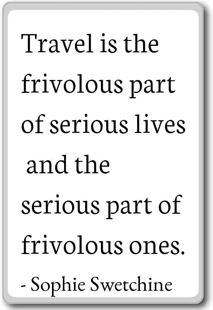 Travel is the frivolous part of serious li... - Sophie Swetchine quotes fridge magnet, White