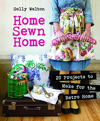 Home Sewn Home: 20 Projects to Make for the Retro Home