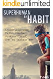 Superhuman by Habit: A Guide to Becoming the Best Possible Version of Yourself, One Tiny Habit at a Time (English Edition)