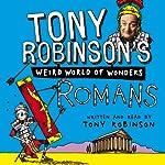 Tony Robinson's Weird World of Wonders, Book 1: Romans | Tony Robinson