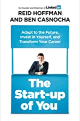 The Start-up of You: Adapt to the Future, Invest in Yourself, and Transform Your Career Paperback