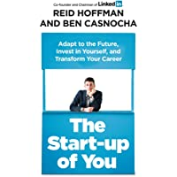 The Start-up of You: Adapt to the Future, Invest in Yourself, and Transform Your Career