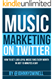 Music Marketing On Twitter: How To Get 1,000 Loyal Music Fans Every Month in Just 15 Minutes Per Day (English Edition)