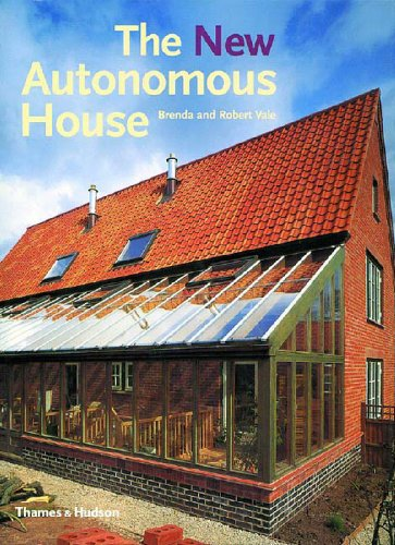 The New Autonomous House: Design and Planning for Sustainability (Best Energy Efficient House Design)