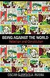 Being Against the World, Oscar Guardiola-Rivera, 041545946X