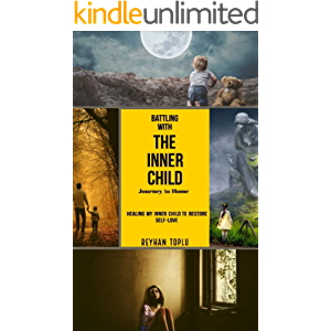 Battling With The Inner Child Journey to Home: Healing My Inner Child to Restore Self-love