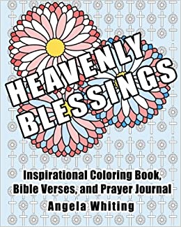 Amazon Heavenly Blessings Inspirational Coloring Book Bible Verses And Prayer Journal Living The Christian Life Volume 1 9781530194124 Angela