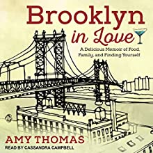 Brooklyn in Love: A Delicious Memoir of Food, Family, and Finding Yourself Audiobook by Amy Thomas Narrated by Cassandra Campbell