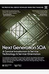 Next Generation SOA: A Concise Introduction to Service Technology & Service-Orientation (The Pearson Service Technology Series from Thomas Erl) Kindle Edition