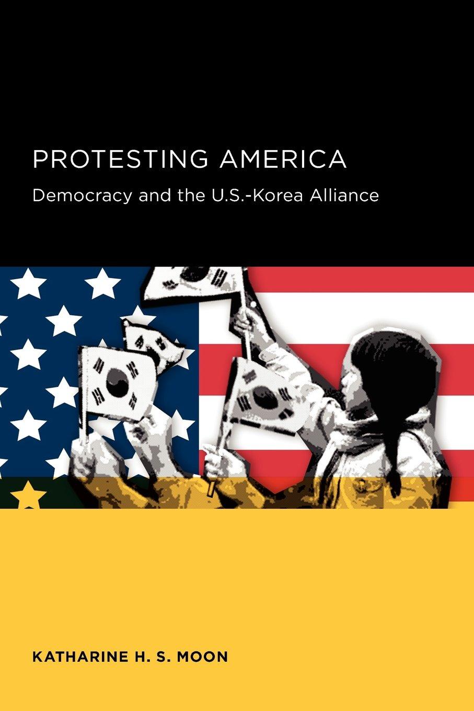 Read Online Protesting America: Democracy and the U.S.-Korea Alliance (Seoul-California Series in Korean Studies) PDF ePub book