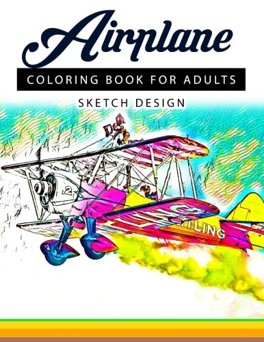 Airplane Coloring Books for Adults: A Sketch grayscale coloring books beginner (High Quality picture) (Volume 4)