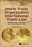 World Trade Organization and International Trade Law, Gary N. Horlick, 9814436984
