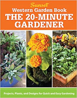Western Garden Book: The 20 Minute Gardener: Projects, Plants And Designs  For Quick U0026 Easy Gardening (Sunset Western Garden Book): Editors Of Sunset  Books: ...