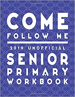 Come Follow Me 2019 Unofficial Senior Primary Workbook: LDS